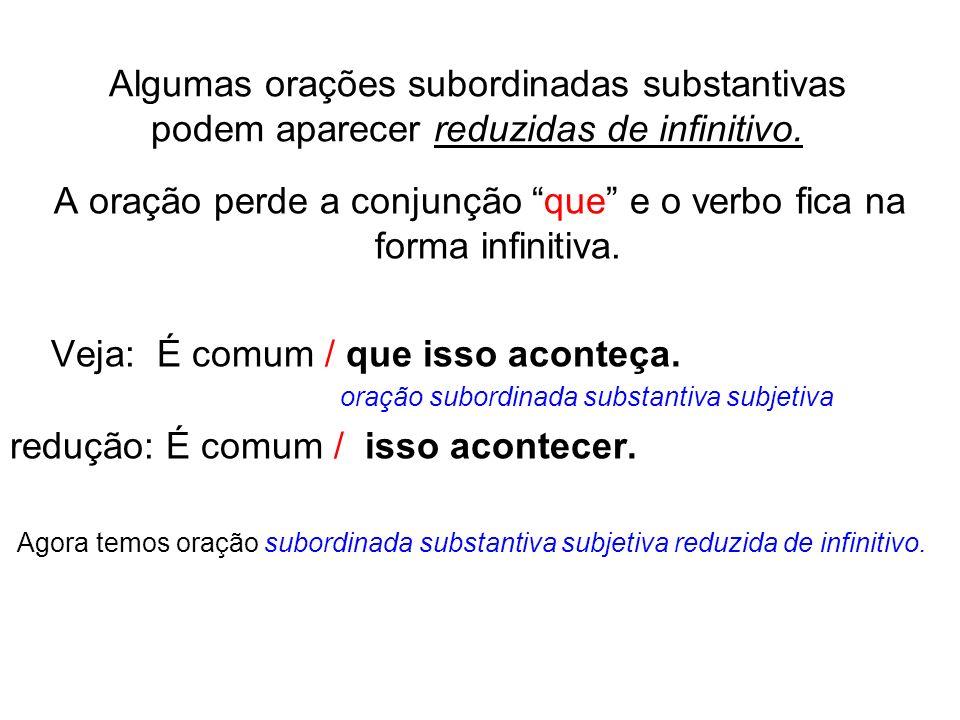 A oração perde a conjunção que e o verbo fica na forma infinitiva.