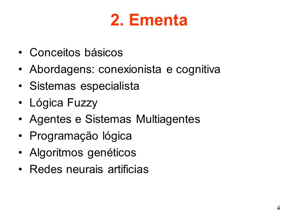2. Ementa Conceitos básicos Abordagens: conexionista e cognitiva