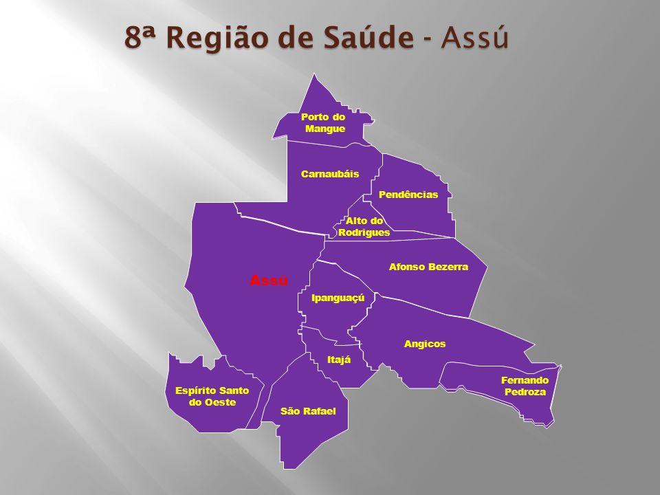 8ª Região de Saúde - Assú Assú Porto do Mangue Carnaubáis Pendências