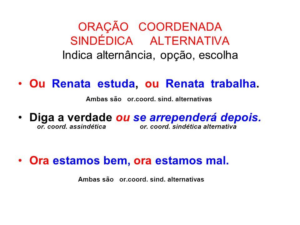 Ou Renata estuda, ou Renata trabalha.