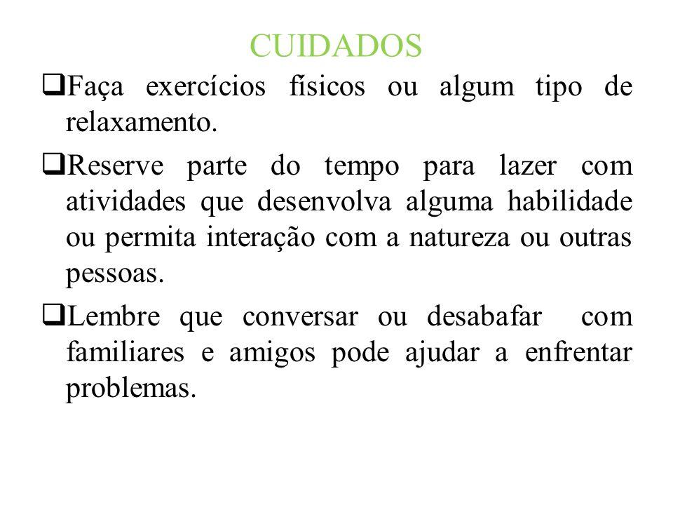 CUIDADOS Faça exercícios físicos ou algum tipo de relaxamento.