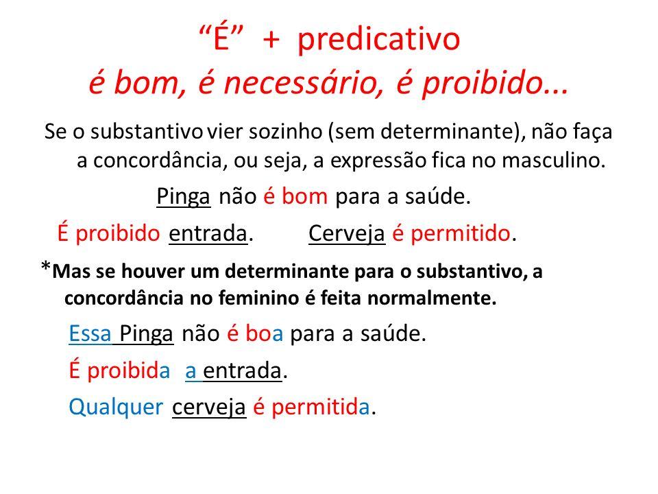 É + predicativo é bom, é necessário, é proibido...