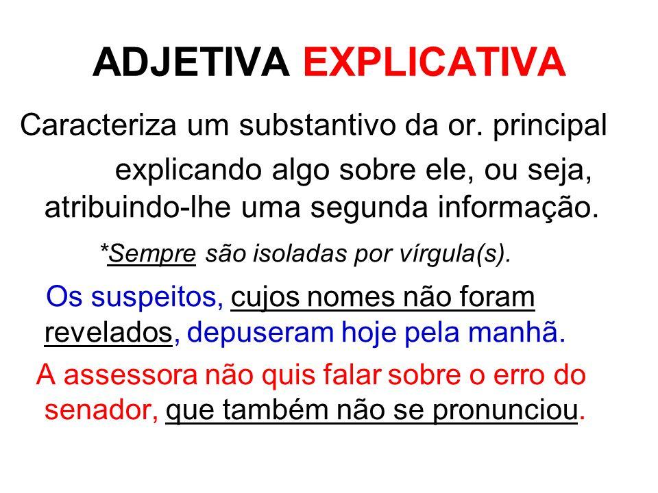 ADJETIVA EXPLICATIVA Caracteriza um substantivo da or. principal