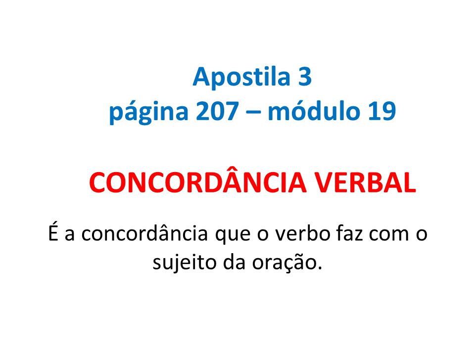 Apostila 3 página 207 – módulo 19 CONCORDÂNCIA VERBAL