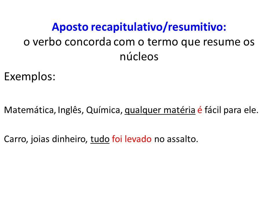 Aposto recapitulativo/resumitivo: o verbo concorda com o termo que resume os núcleos