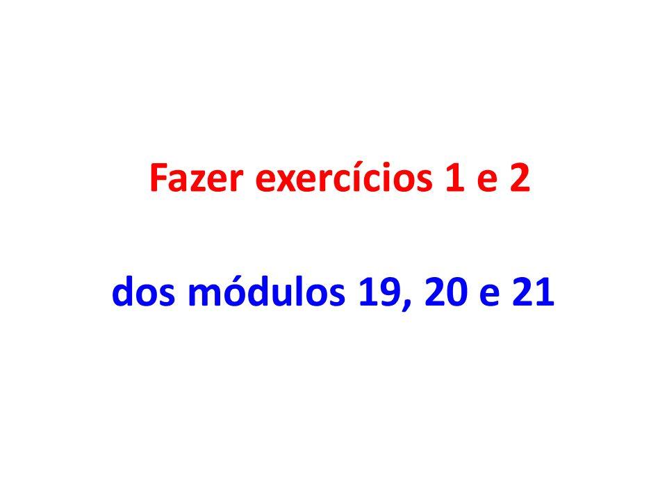 Fazer exercícios 1 e 2 dos módulos 19, 20 e 21