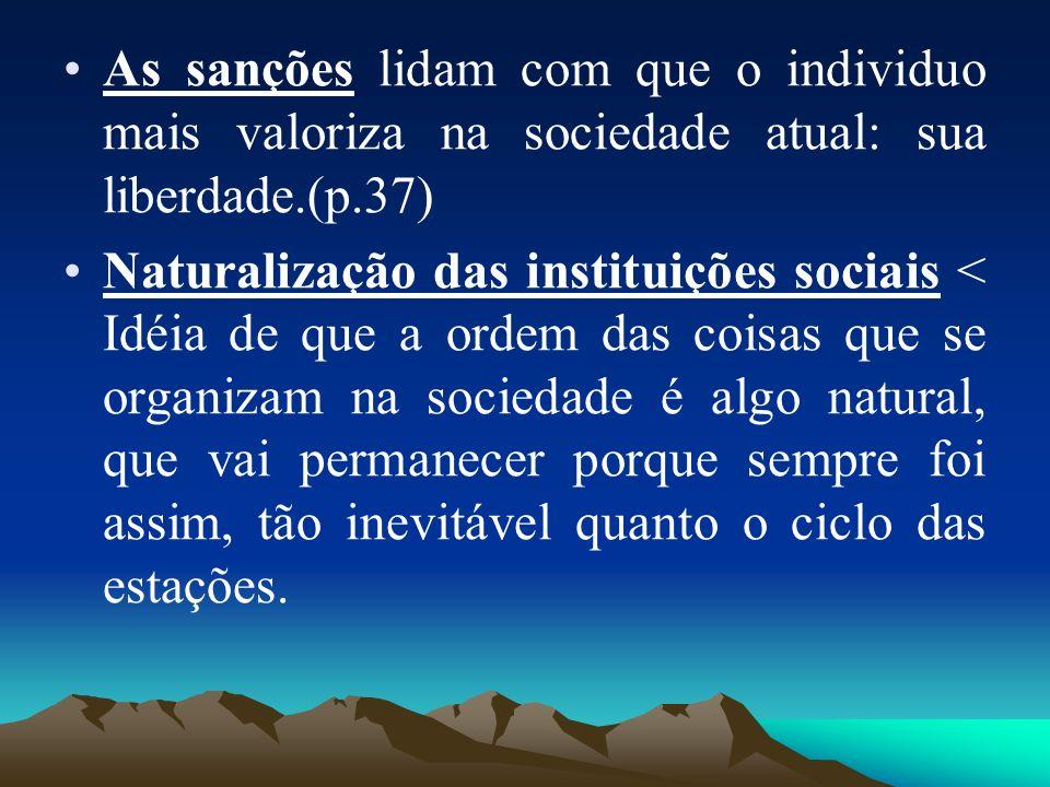 As sanções lidam com que o individuo mais valoriza na sociedade atual: sua liberdade.(p.37)