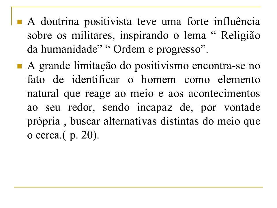 A doutrina positivista teve uma forte influência sobre os militares, inspirando o lema Religião da humanidade Ordem e progresso .
