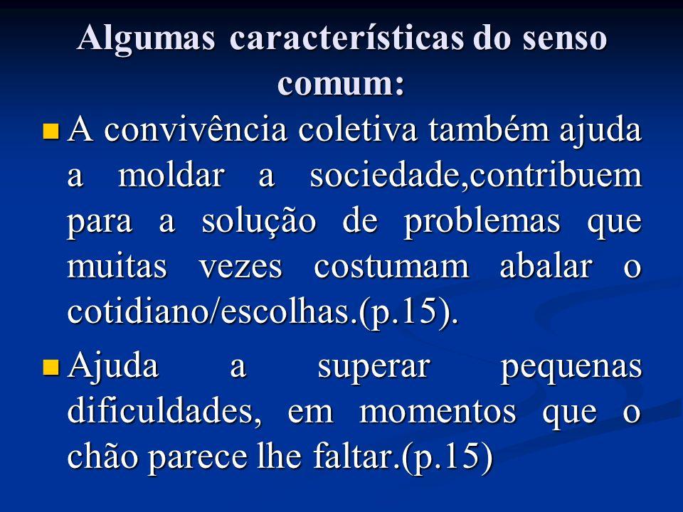 Algumas características do senso comum: