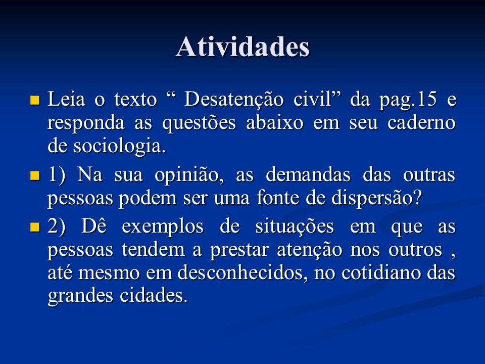 Atividades Leia o texto Desatenção civil da pag.15 e responda as questões abaixo em seu caderno de sociologia.