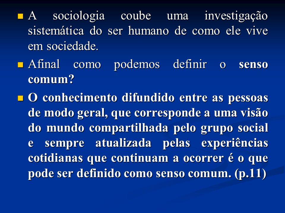 A sociologia coube uma investigação sistemática do ser humano de como ele vive em sociedade.