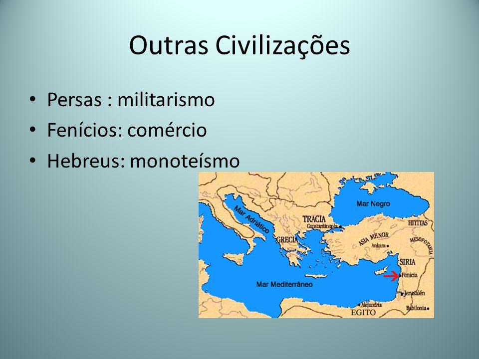 Outras Civilizações Persas : militarismo Fenícios: comércio