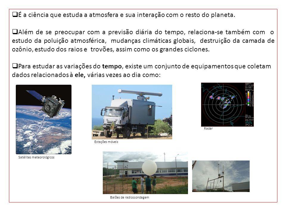 É a ciência que estuda a atmosfera e sua interação com o resto do planeta.