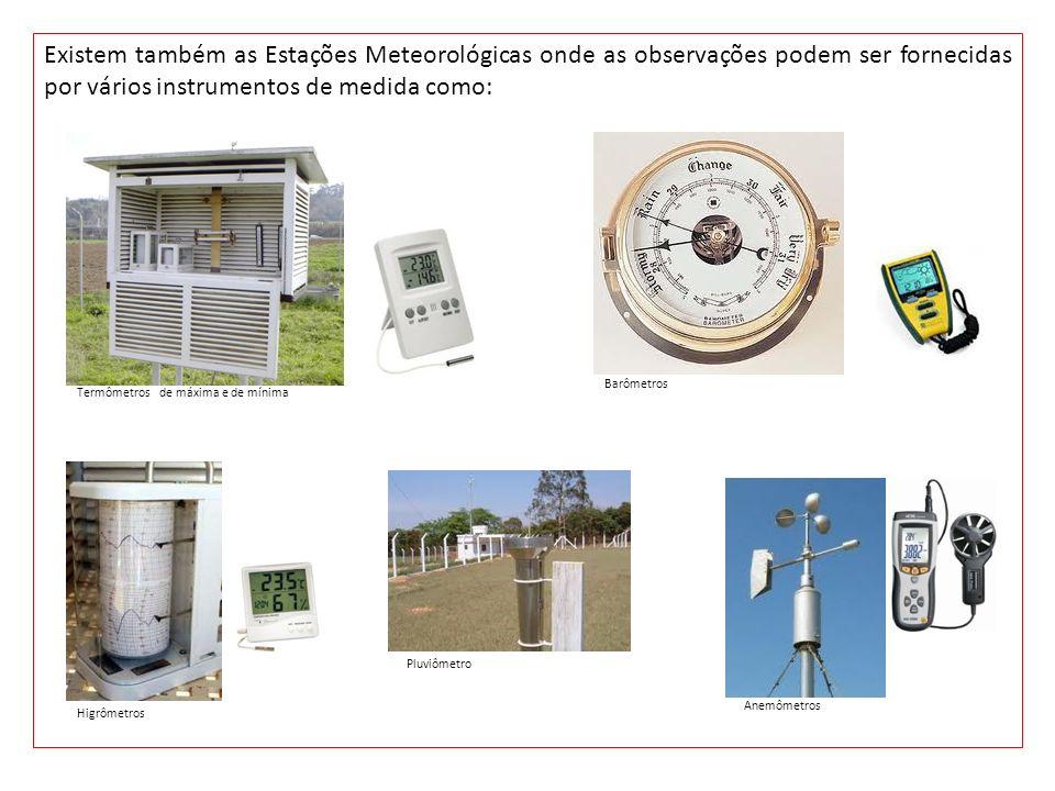Existem também as Estações Meteorológicas onde as observações podem ser fornecidas por vários instrumentos de medida como: