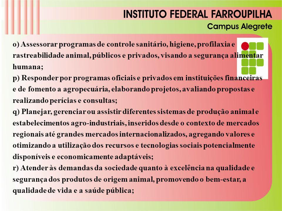 o) Assessorar programas de controle sanitário, higiene, profilaxia e rastreabilidade animal, públicos e privados, visando a segurança alimentar humana;