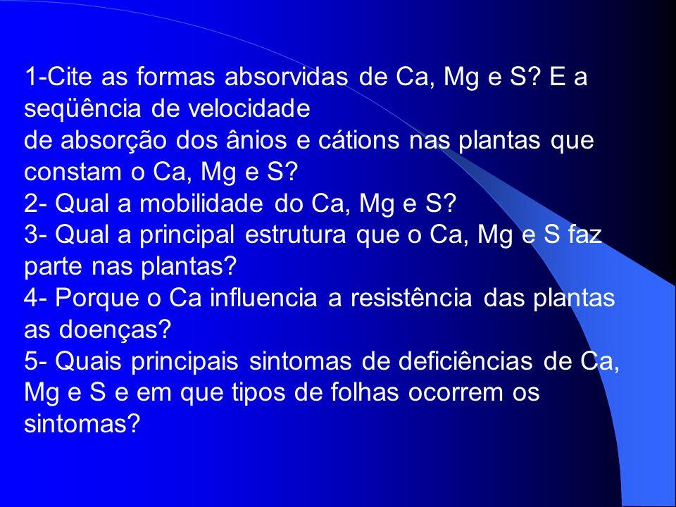 1-Cite as formas absorvidas de Ca, Mg e S E a seqüência de velocidade