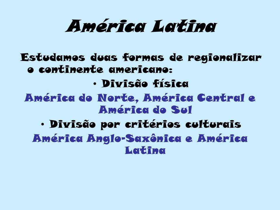 América Latina Estudamos duas formas de regionalizar o continente americano: Divisão física. América do Norte, América Central e América do Sul.