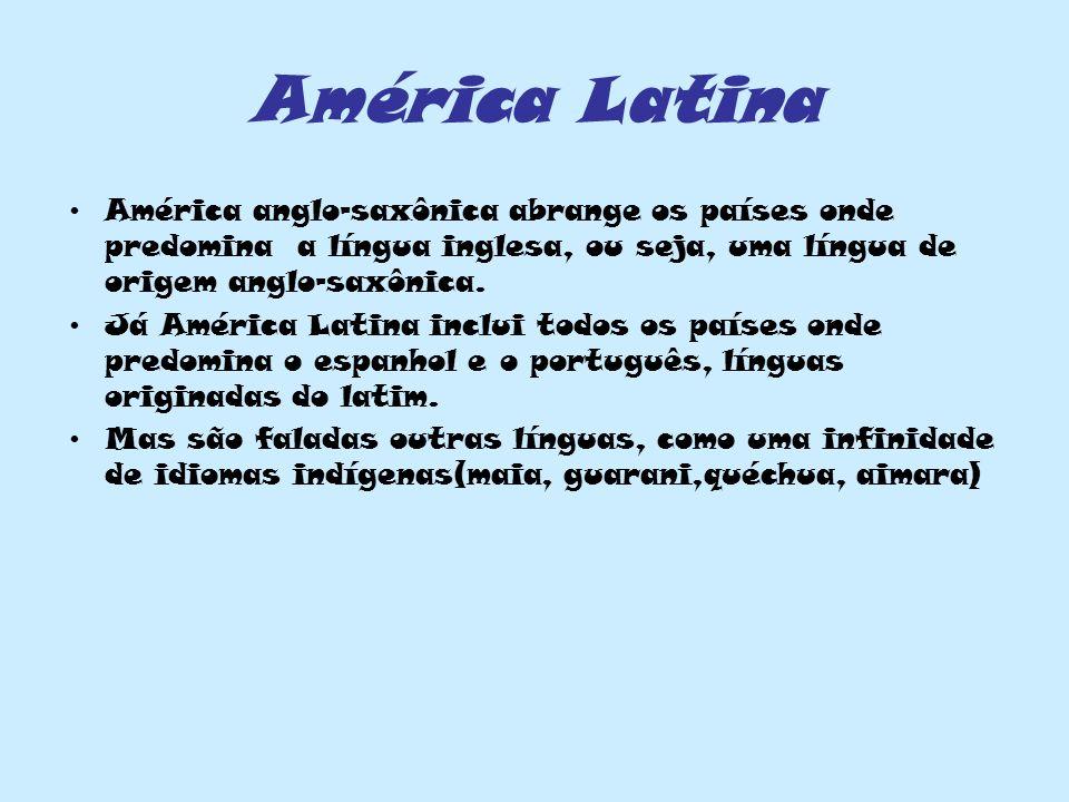 América Latina América anglo-saxônica abrange os países onde predomina a língua inglesa, ou seja, uma língua de origem anglo-saxônica.