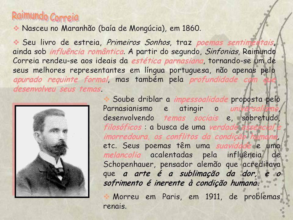 Raimundo Correia Nasceu no Maranhão (baía de Mongúcia), em 1860.