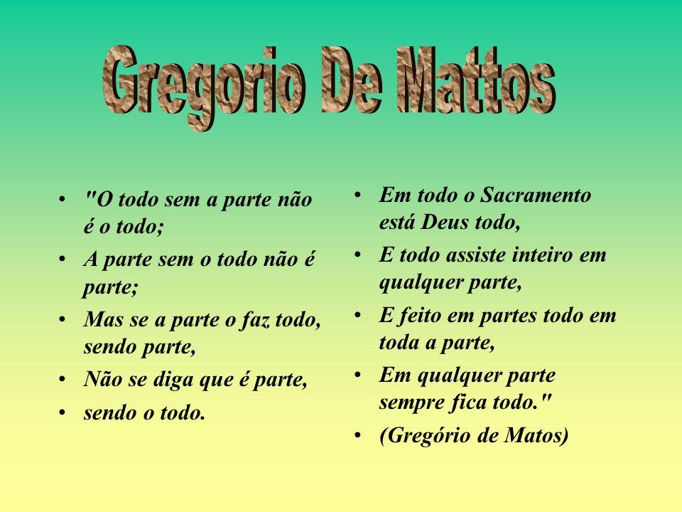 Gregorio De Mattos O todo sem a parte não é o todo;