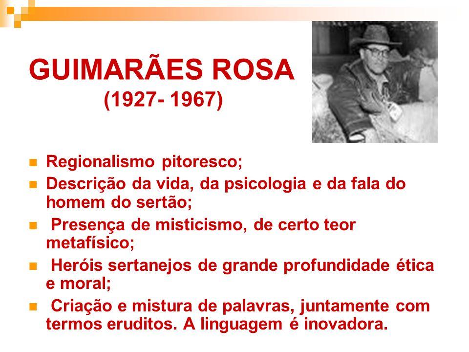 GUIMARÃES ROSA (1927- 1967) Regionalismo pitoresco;