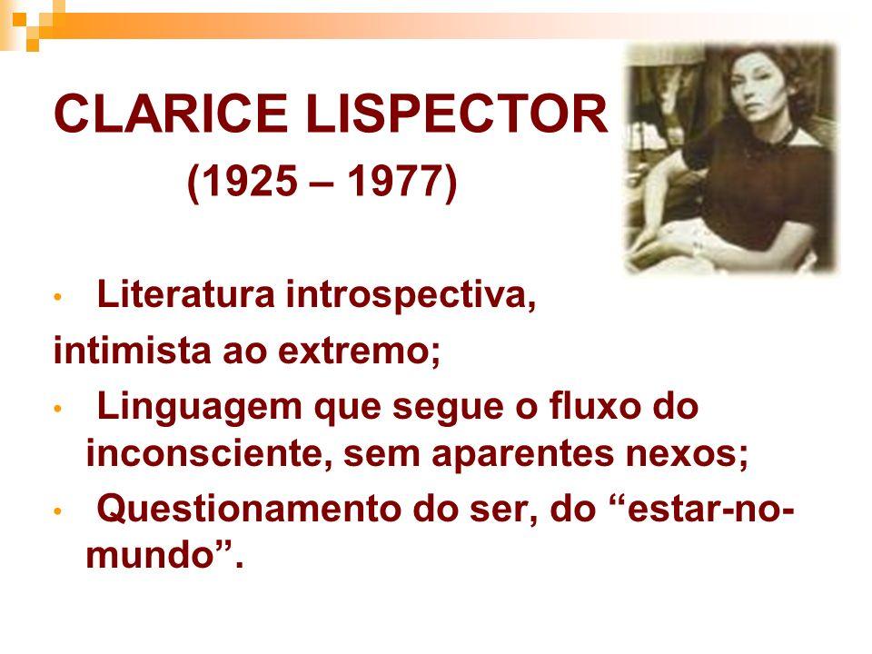 CLARICE LISPECTOR (1925 – 1977) Literatura introspectiva,