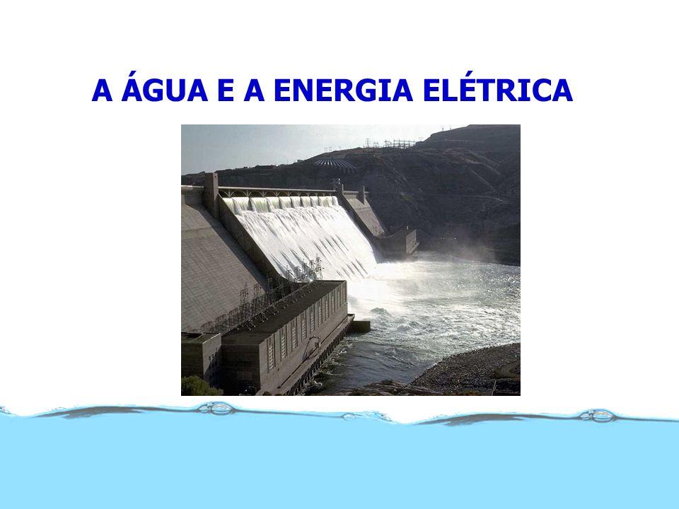 A ÁGUA E A ENERGIA ELÉTRICA
