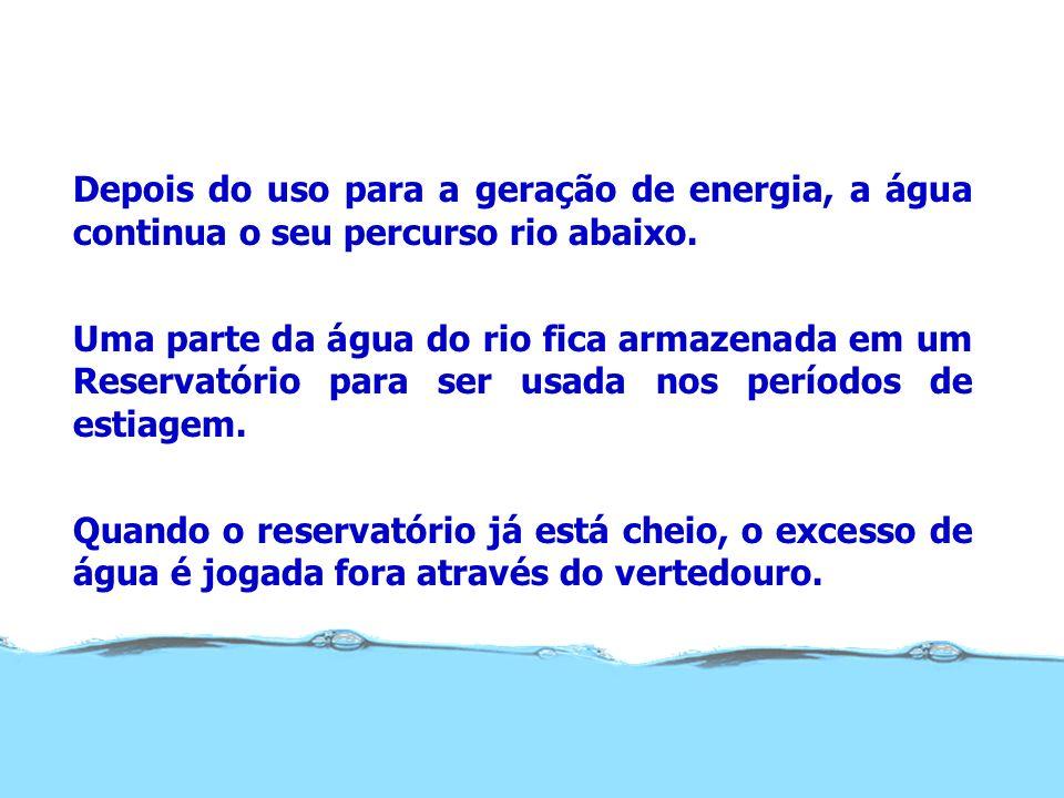 Depois do uso para a geração de energia, a água continua o seu percurso rio abaixo.