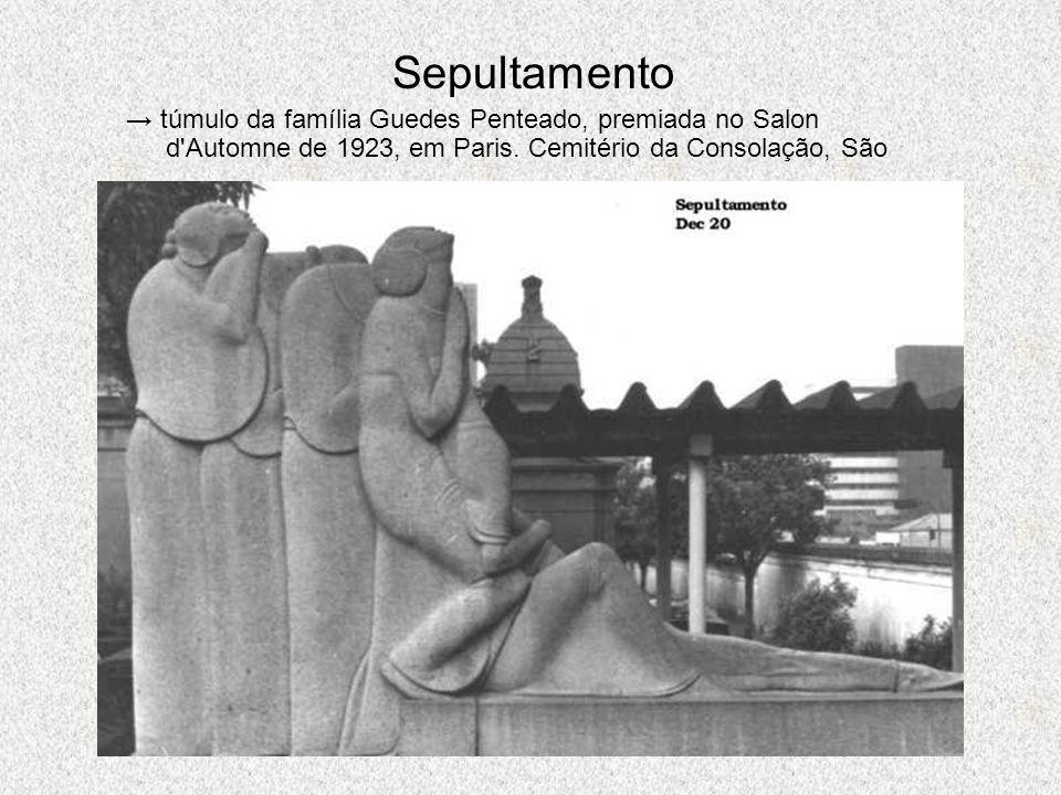 Sepultamento → túmulo da família Guedes Penteado, premiada no Salon d Automne de 1923, em Paris.