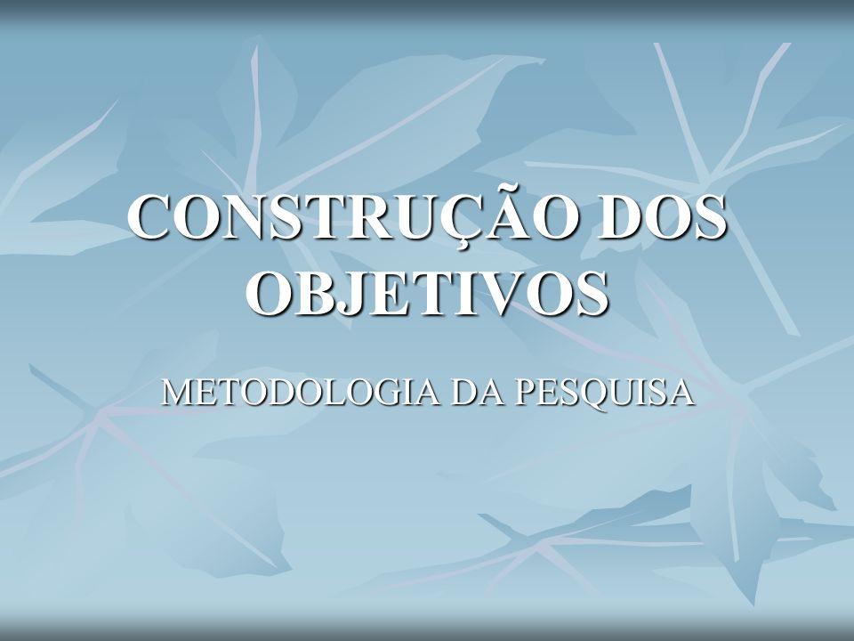 CONSTRUÇÃO DOS OBJETIVOS