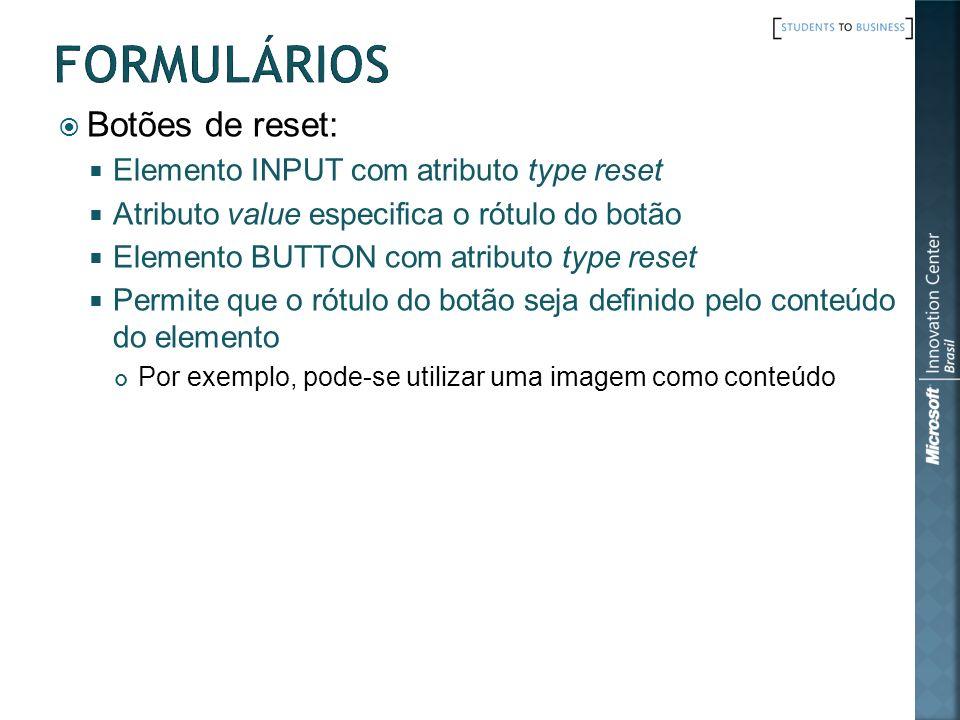 Formulários Botões de reset: Elemento INPUT com atributo type reset