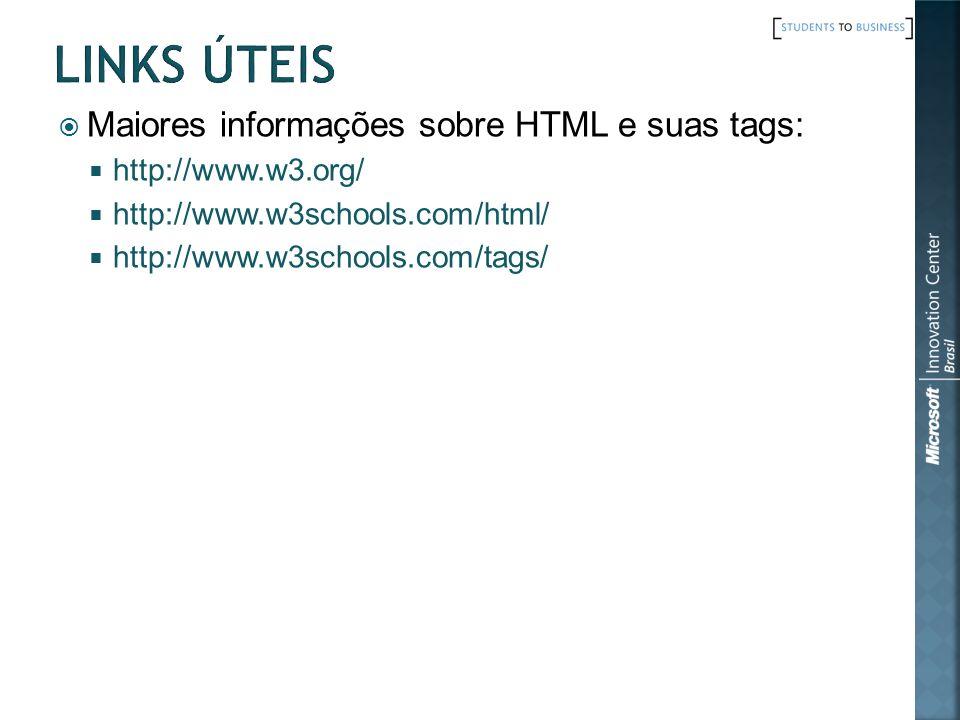 Links Úteis Maiores informações sobre HTML e suas tags:
