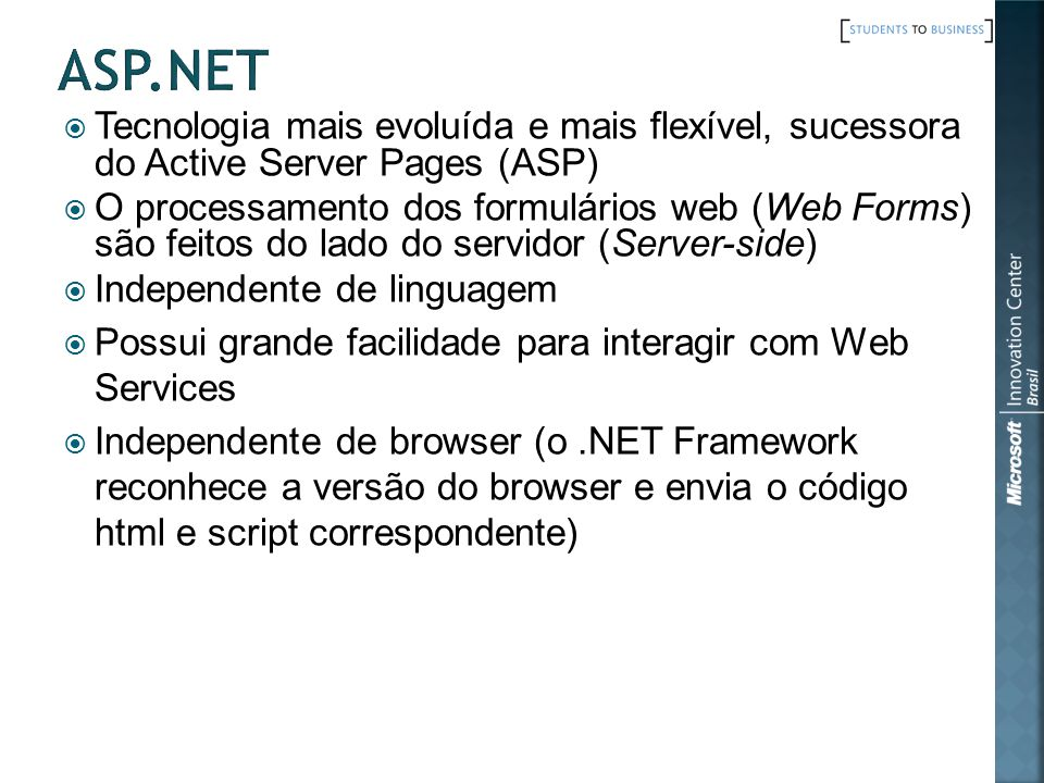 ASP.NET Tecnologia mais evoluída e mais flexível, sucessora do Active Server Pages (ASP)