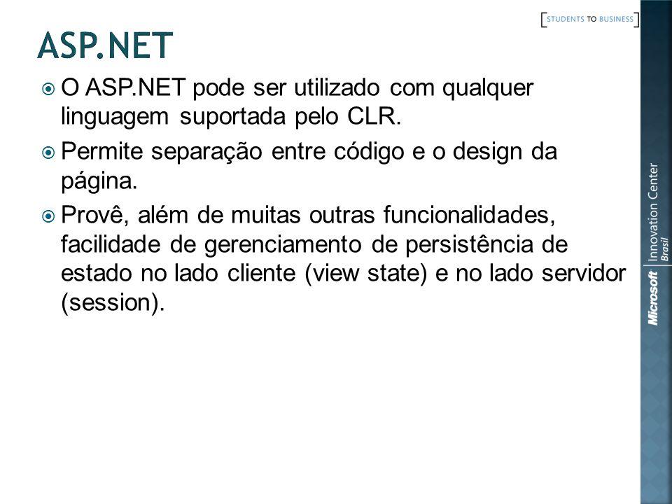 ASP.NET O ASP.NET pode ser utilizado com qualquer linguagem suportada pelo CLR. Permite separação entre código e o design da página.