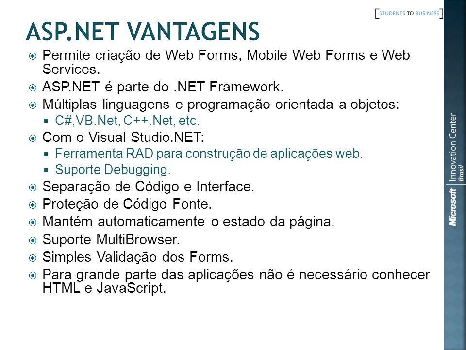 ASP.NET Vantagens Permite criação de Web Forms, Mobile Web Forms e Web Services. ASP.NET é parte do .NET Framework.