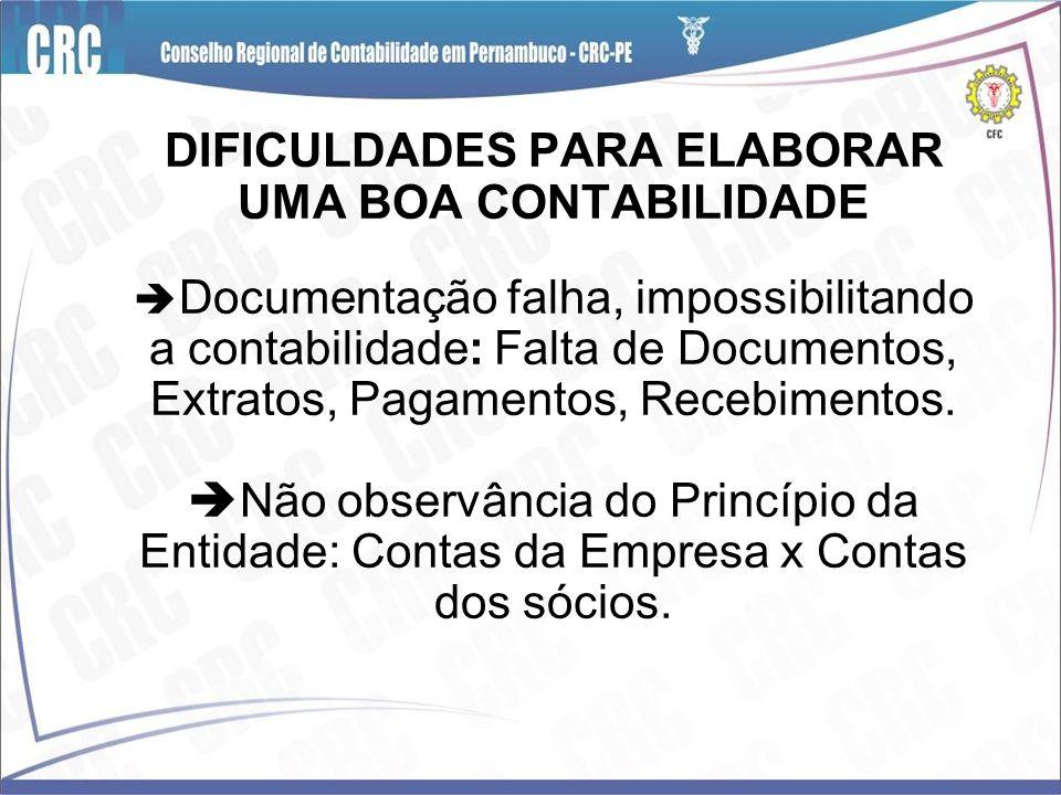 DIFICULDADES PARA ELABORAR UMA BOA CONTABILIDADE Documentação falha, impossibilitando a contabilidade: Falta de Documentos, Extratos, Pagamentos, Recebimentos.