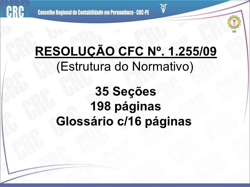 RESOLUÇÃO CFC Nº. 1.255/09 (Estrutura do Normativo) 35 Seções 198 páginas Glossário c/16 páginas