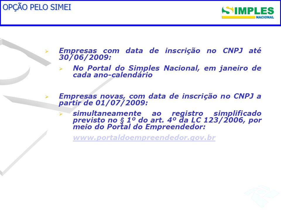 OPÇÃO PELO SIMEI Empresas com data de inscrição no CNPJ até 30/06/2009: No Portal do Simples Nacional, em janeiro de cada ano-calendário.