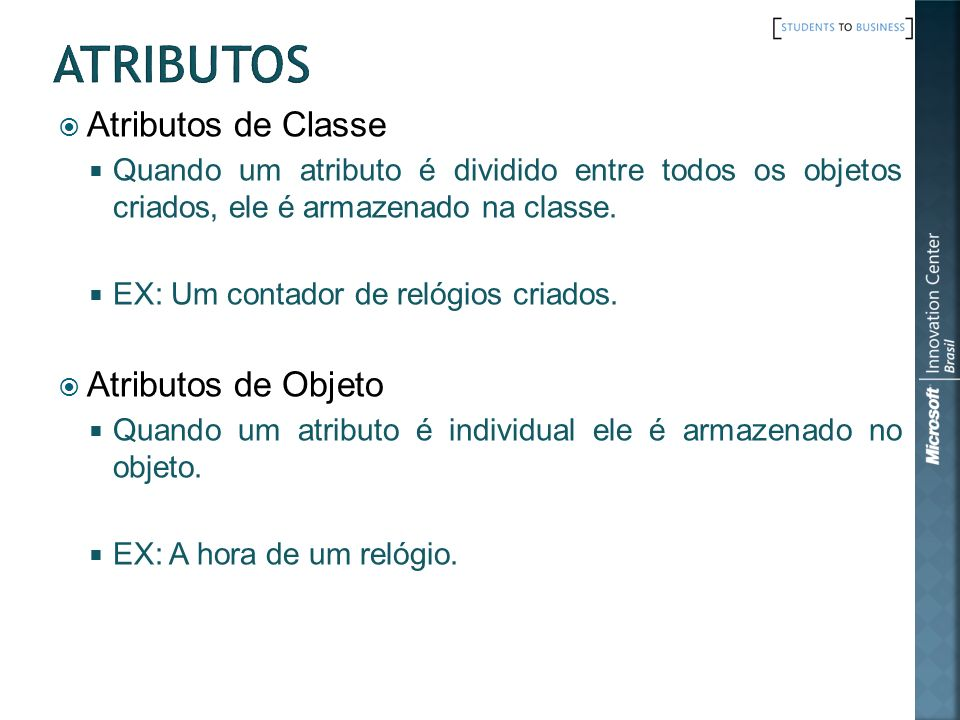 Atributos Atributos de Classe Atributos de Objeto