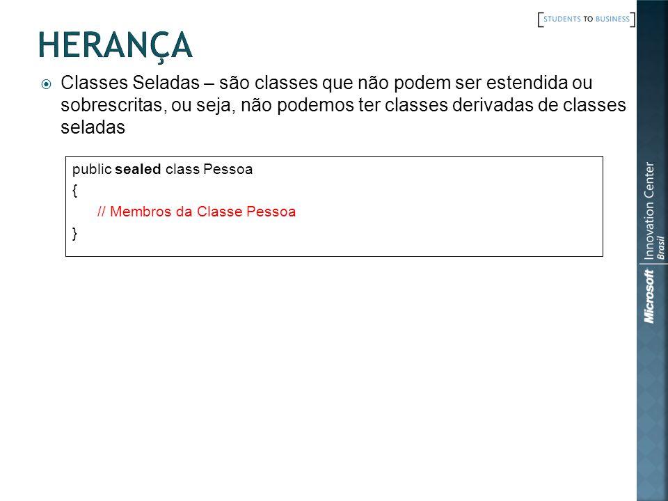 Herança Classes Seladas – são classes que não podem ser estendida ou sobrescritas, ou seja, não podemos ter classes derivadas de classes seladas.