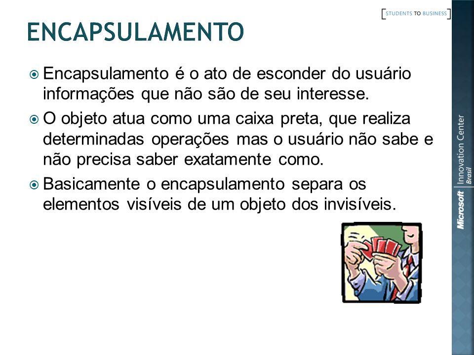 Encapsulamento Encapsulamento é o ato de esconder do usuário informações que não são de seu interesse.