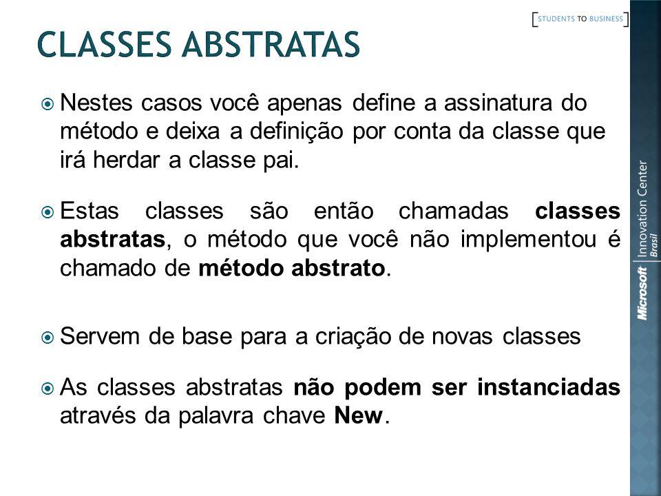 Classes Abstratas Nestes casos você apenas define a assinatura do método e deixa a definição por conta da classe que irá herdar a classe pai.