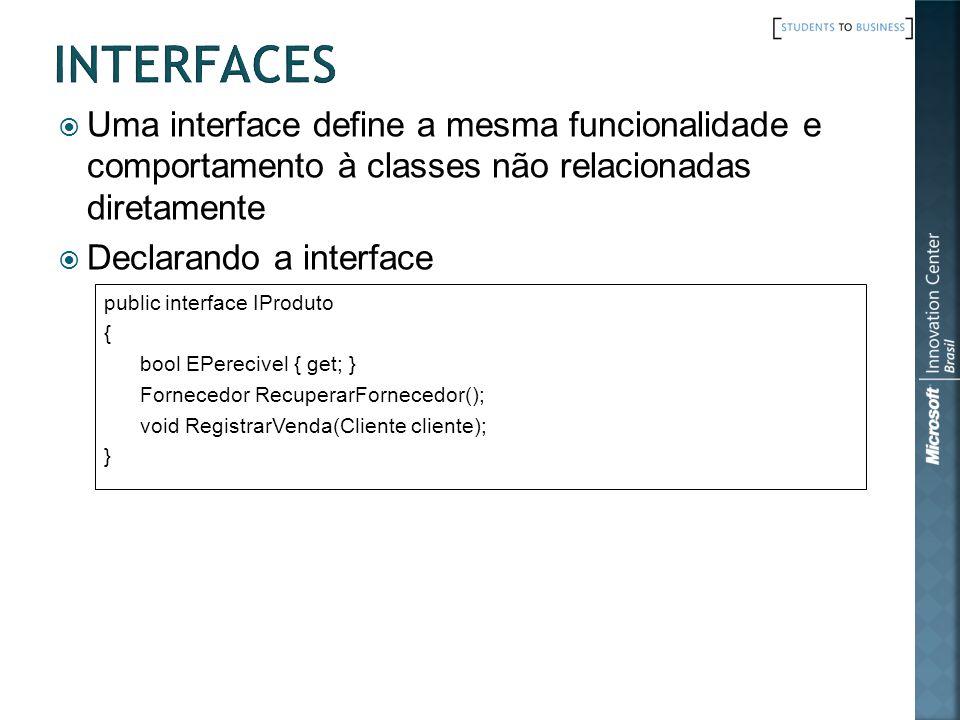 Interfaces Uma interface define a mesma funcionalidade e comportamento à classes não relacionadas diretamente.