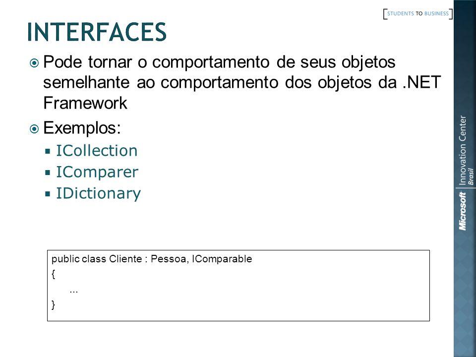Interfaces Pode tornar o comportamento de seus objetos semelhante ao comportamento dos objetos da .NET Framework.