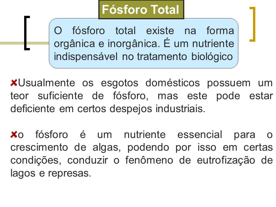 Fósforo Total O fósforo total existe na forma orgânica e inorgânica. É um nutriente indispensável no tratamento biológico.