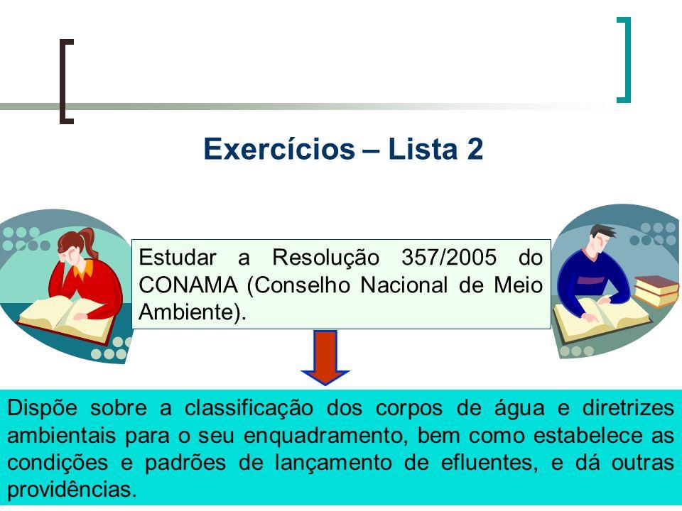 Exercícios – Lista 2 Estudar a Resolução 357/2005 do CONAMA (Conselho Nacional de Meio Ambiente).