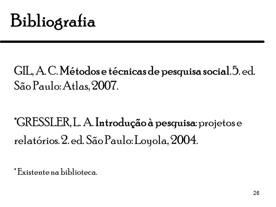 BibliografiaGIL, A. C. Métodos e técnicas de pesquisa social. 5. ed. São Paulo: Atlas, 2007.
