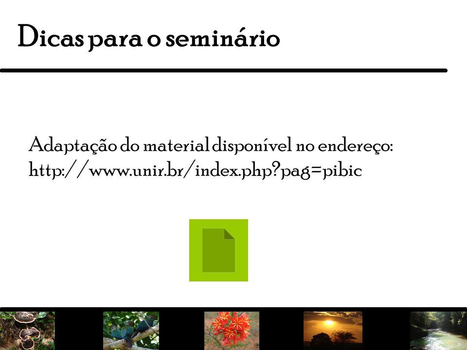 Dicas para o seminário Adaptação do material disponível no endereço: http://www.unir.br/index.php pag=pibic.