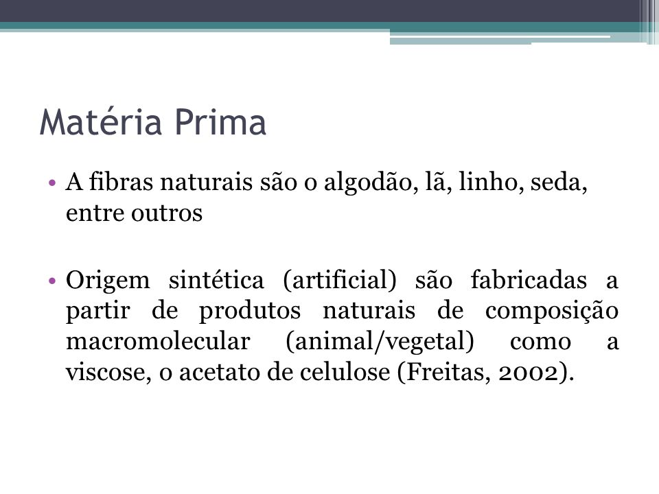 Matéria PrimaA fibras naturais são o algodão, lã, linho, seda, entre outros.