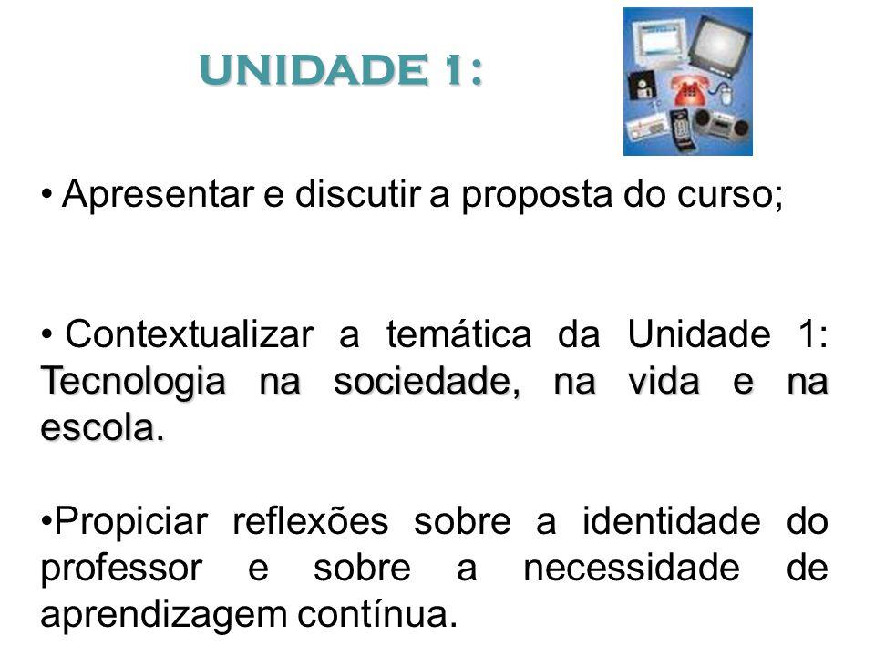 UNIDADE 1: Apresentar e discutir a proposta do curso;